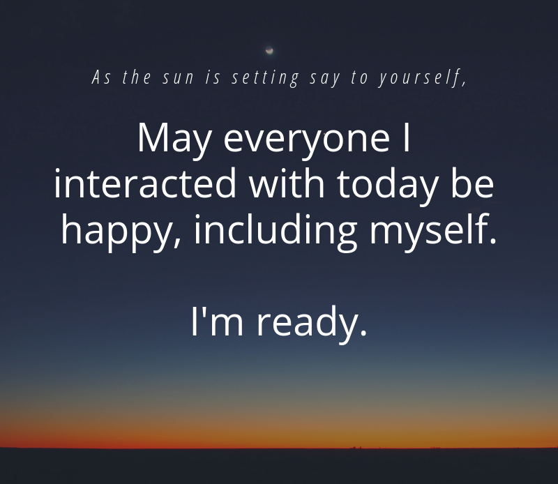 Affirmation May everyone I interacted with today be happy, including myself- I'm ready to reset-